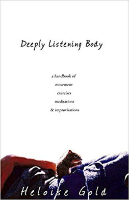 Deeply Listening Body by Heloise Gold (Book)