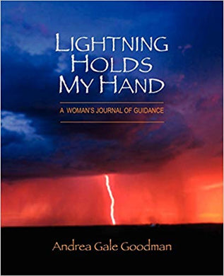 LIGHTNING HOLDS MY HAND: A Woman's Journal of Guidance, by Andrea Goodman (Book)