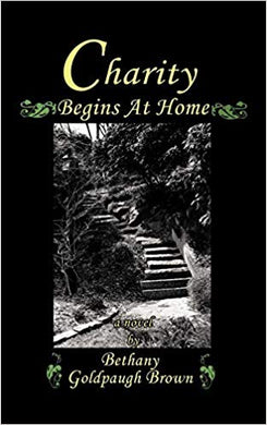 Charity Begins at Home; A Novel By: Bethany Goldpaugh Brown (Book)