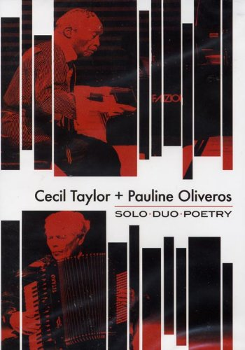 Cecil Taylor + Pauline Oliveros: Solo - Duo - Poetry