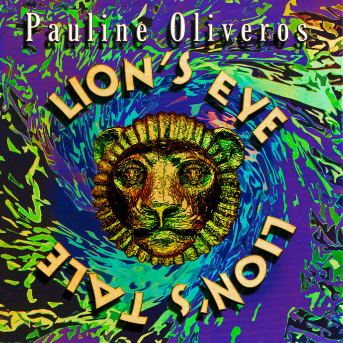 Pauline Oliveros - Lion's Eye-Lion's Tale (CD)
