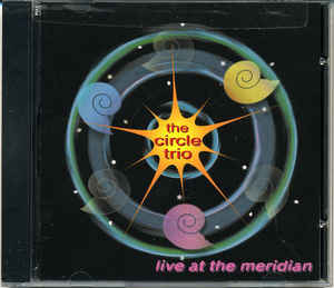 The Circle Trio: Live at the Meridian (CD)