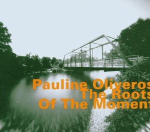 Pauline Oliveros: The Roots of the Moment (CD)
