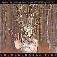 Deep Listening Band & Joe McPhee Quartet: Unquenchable Fire (CD)