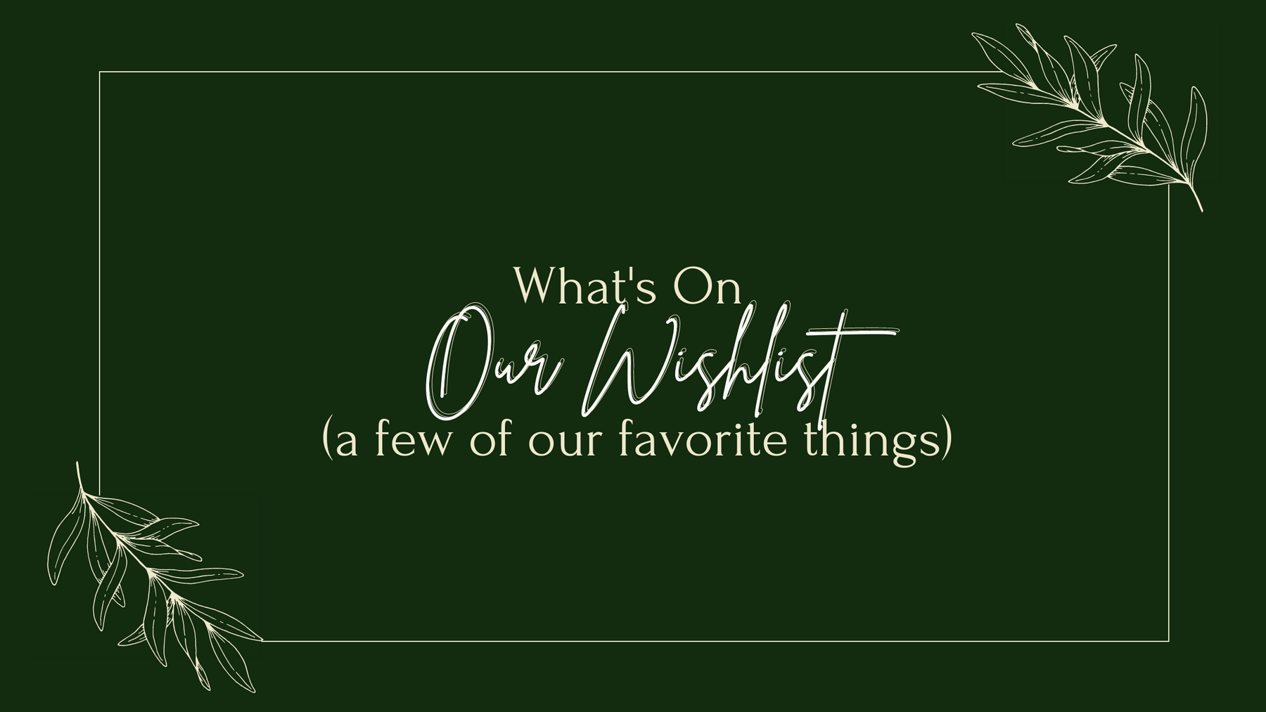 What's On Woven's Wishlist