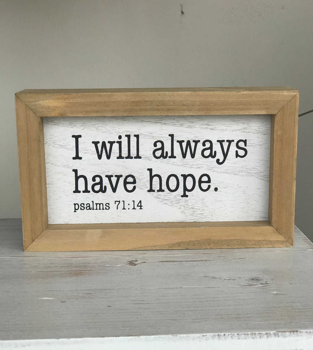 I Will Always Have Hope Block Sign
