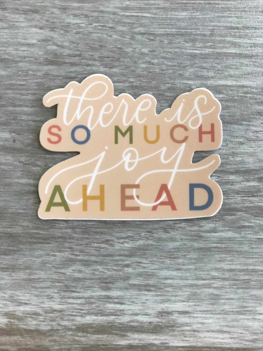 There Is So Much Joy Ahead Sticker