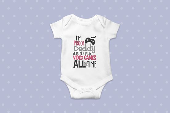 I'm proof Daddy doesn't play video games Onesie