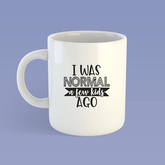 I was normal a few kids ago Mug