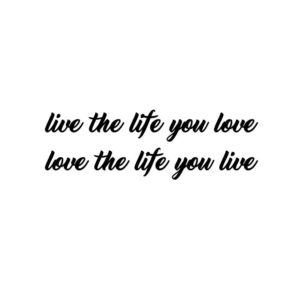 live the life you love love the life you live tattoo