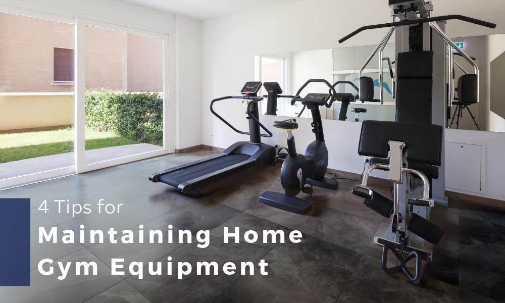 4 Tips for Maintaining Home Gym Equipment