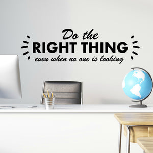 Do the Right Thing Even When No One is Looking Vinyl Wall Quote