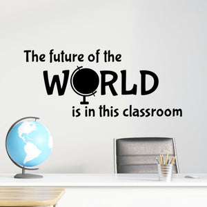 The Future of the World is in This Classroom Wall Decal Inspirational