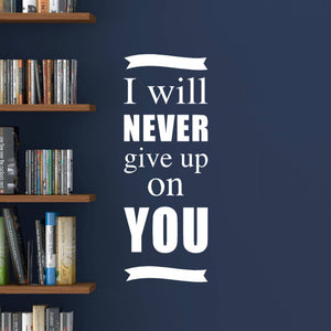 I will never give up on you white vinyl wall decal