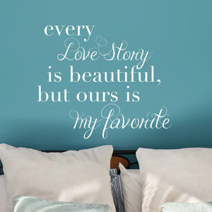 every love story is beautiful, but ours is my favorite white vinyl wall decal in bedroom with teal painted walls