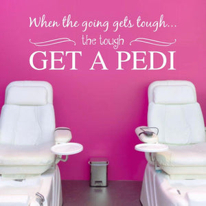 When the going gets tough the tough get a pedi white vinyl wall decal at nail salon