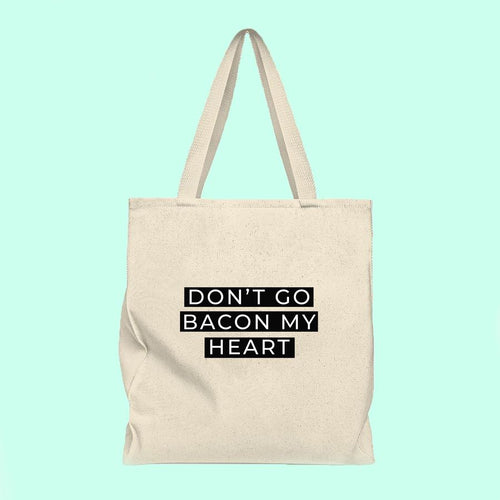 Don't go bacon my heart tote