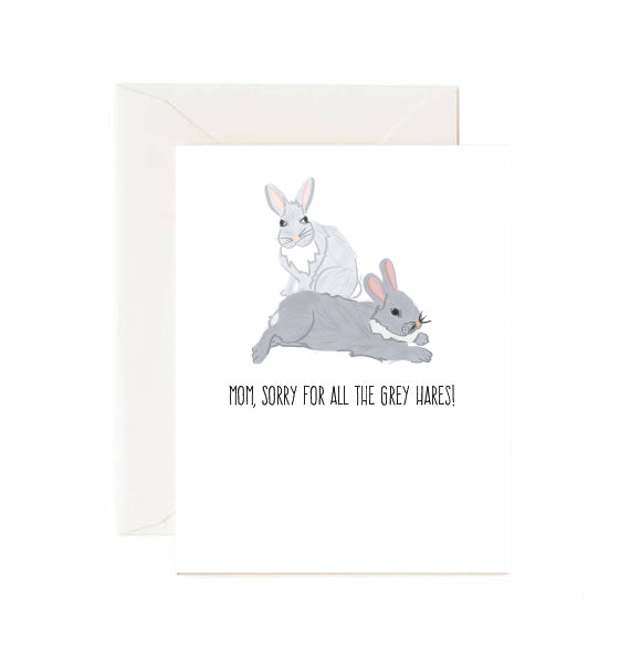 Mom, sorry for all the grey hares card