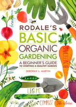 Rodale's Basic Organic Gardening: A Beginner's Guide to Starting a Healthy Garden - myorganicals