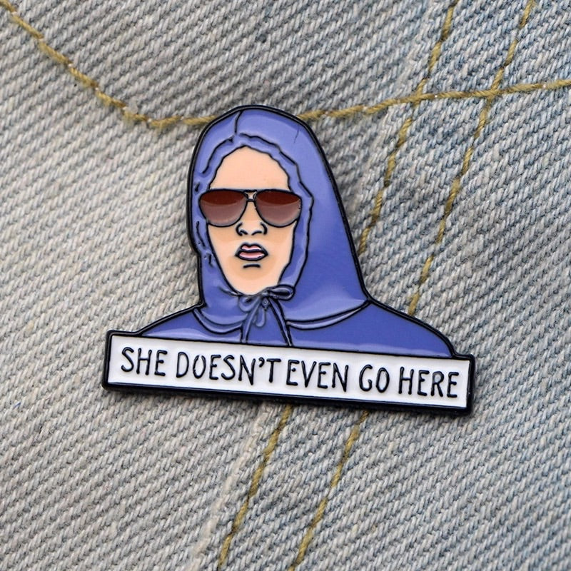 'She doesn't even go here' enamel pin