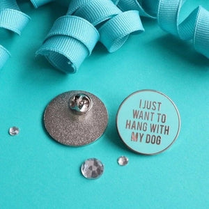 'I just want to hang with my dog' pin