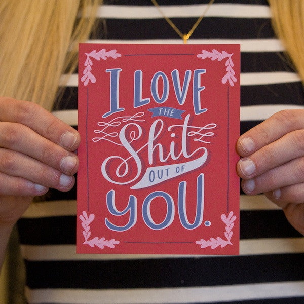 """I Love the Shit out of You"" card"