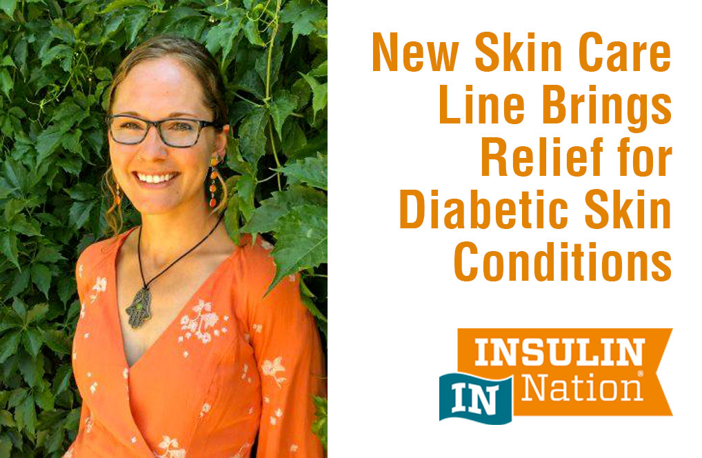 INSULIN NATION: New Skin Care Line Brings Relief for Diabetic Skin Conditions