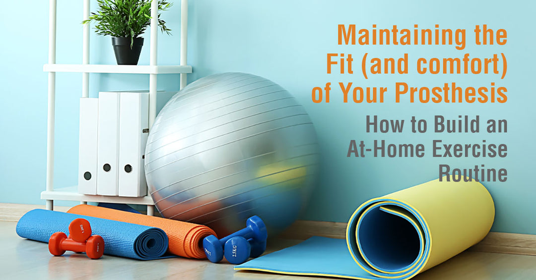 How to Build an At-Home Exercise Routine to Maintain the Fit (and comfort) of Your Prosthesis