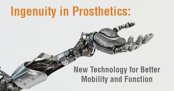 Ingenuity in Prosthetics: New Technology for Better Mobility and Function