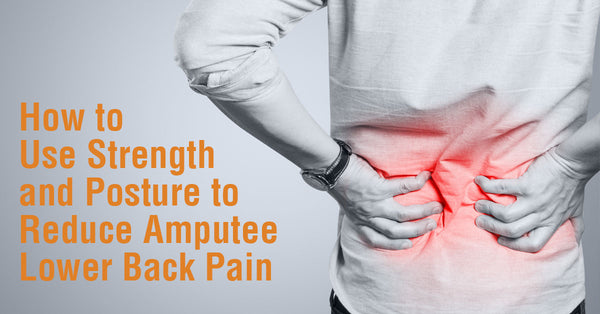 How to Use Strength and Posture to Reduce Amputee Lower Back Pain