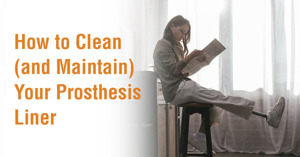 How to Clean (and Maintain) Your Prosthesis Liner