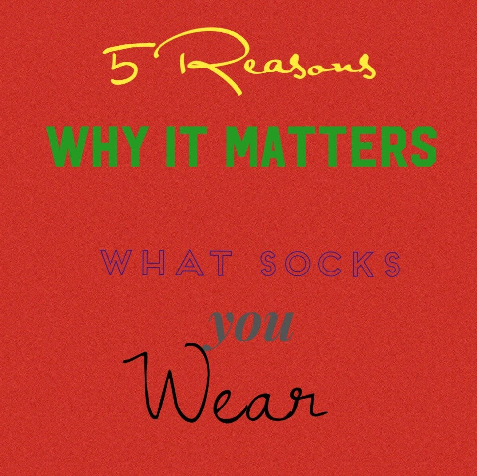 5 Reasons Why it Matters what socks you Wear.