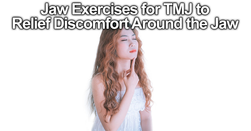 Jaw Exercises for TMJ to Relief Discomfort Around the Jaw