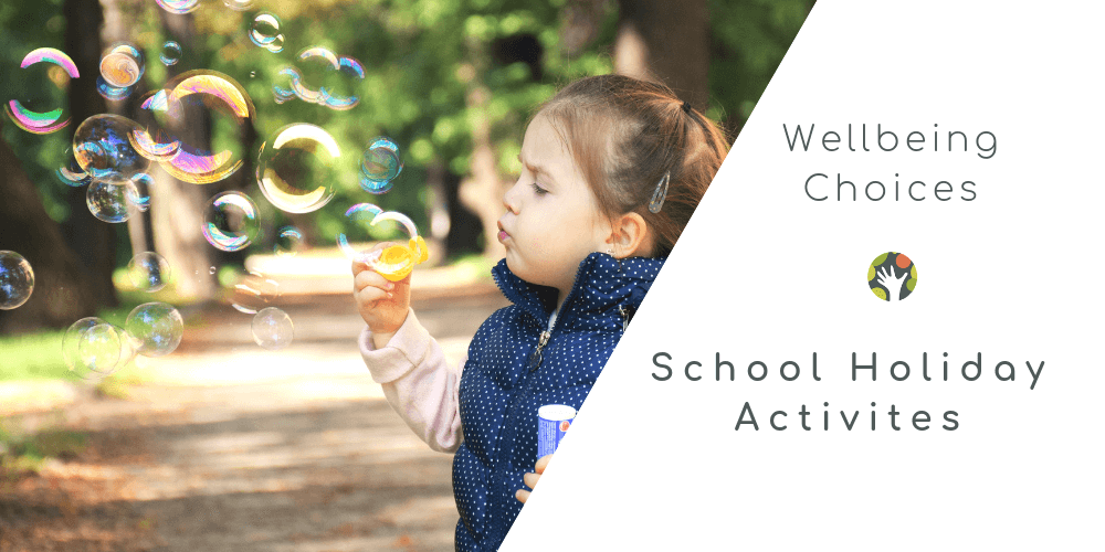 School Holiday Activities - The Wellbeing Choices Way