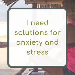 I need solutions for anxiety and stress