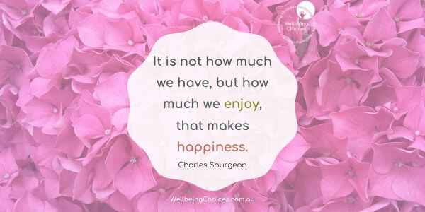 It is how much we enjoy that makes happiness