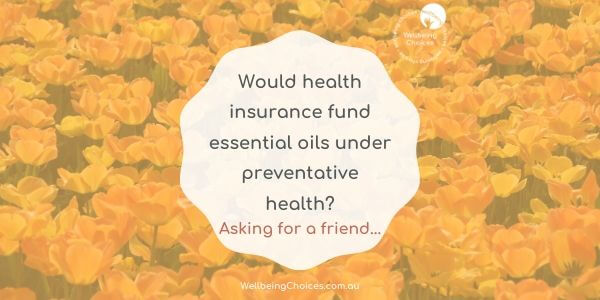 Would health insurance fund essential oils under preventative health?