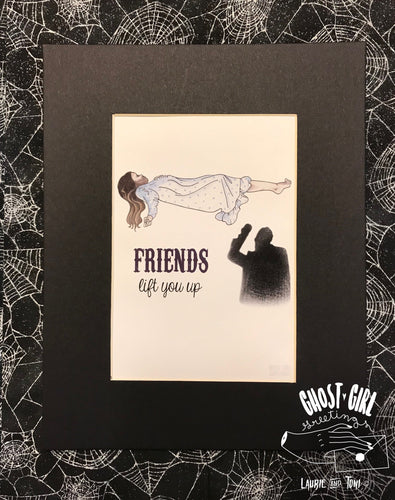 Print: Friends lift you up