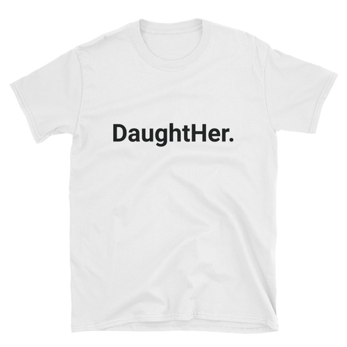 DaughtHer. (White) Unisex T-Shirt