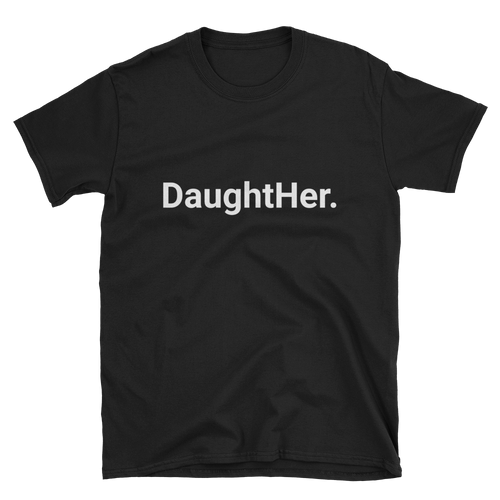 DaughtHer. (Black) Unisex T-Shirt