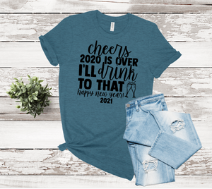 Cheers 2020 Is Over Graphic Tee