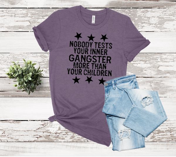 Nobody Tests Your Gangster More Than Your Children Graphic Tee