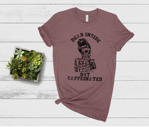 Dead Inside But Caffeinated Graphic Tee