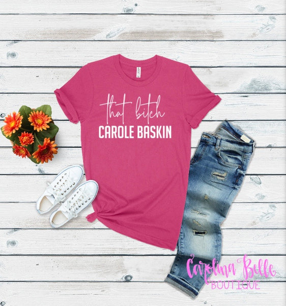 That B*tch Carole Baskin Graphic Tee