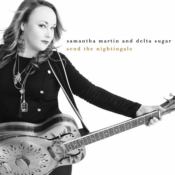 Samantha Martin & Delta Sugar - Send the Nightingale CD
