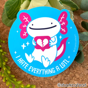 I Hate Everything A Lotl Axolotl VINYL Sticker