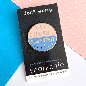 Low Key High Anxiety Pin