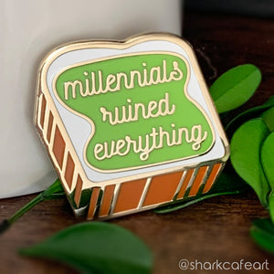 Millennials Ruined Everything Pin