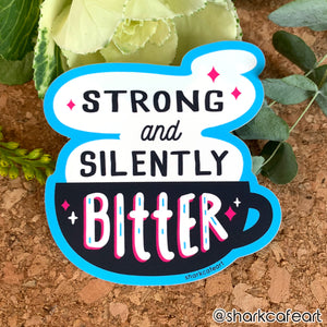 Strong + Silently Bitter MATTE VINYL Sticker