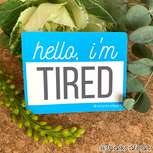 Hello I'm Tired MATTE/GLOSSY VINYL Sticker